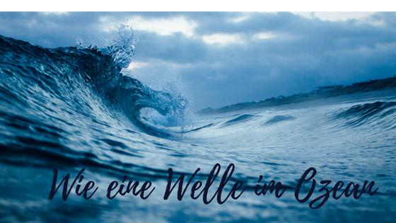 Wie eine Welle im Ozean (1)